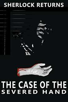 New Sherlock Holmes Thriller -  The Case of the Severed Hand: A Contemporary Mystery (Sherlock Returns Book 1) Kindle Edition  - Free Download @ Amazon