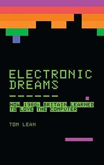 Electronic Dreams: How 1980s Britain Learned to Love the Computer - kindle edition