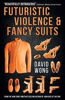 Futuristic Violence and Fancy Suits - David Wong - Kindle eBook 99p