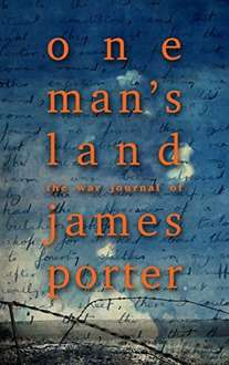 One Man's Land: The War Journal Of James Porter Kindle Edition