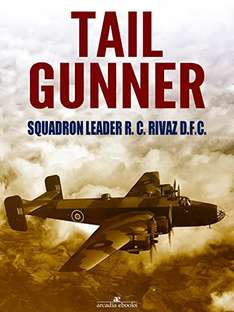 Tail Gunner Kindle Edition by R. C. Rivaz (Author)