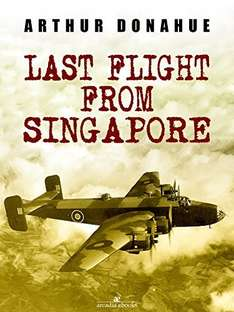 Last Flight from Singapore Kindle Edition by Arthur Donahue DFC