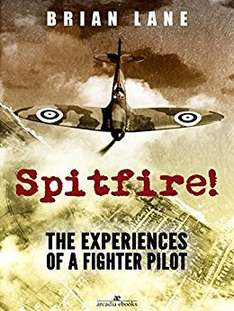 Spitfire!: The Experiences of a Battle of Britain Fighter Pilot Kindle Edition by Brian Lane