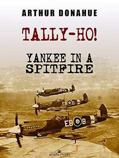 Tally-Ho! Yankee in a Spitfire Kindle Edition by Arthur Donahue DFC