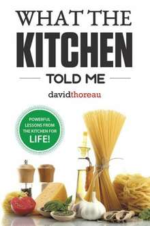 Save £9.69 (100%) Free Kindle Book - What the Kitchen Told Me: Powerful Lessons from the Kitchen for Life! Kindle Edition