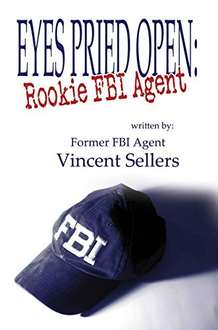 Eyes Pried Open: Rookie FBI Agent, Free Kindle Edition (Print price £10.95)