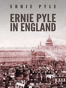 Ernie Pyle in England Kindle Edition by Ernie Pyle (Author)