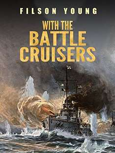 With the Battle Cruisers Kindle Edition by Filson Young (Author)