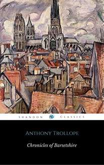 Classic Novels -   Anthony Trollope  -  The Complete Chronicles of Barsetshire (6 Books) (ShandonPress) Kindle Edition
