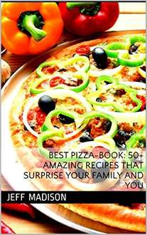 Best Pizza-Book: 50+ Amazing Recipes That Surprise Your Family And You Kindle Edition - Free Download @ Amazon