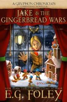 Jake & The Gingerbread Wars (A Gryphon Chronicles Christmas Novella) - Free for Kindle
