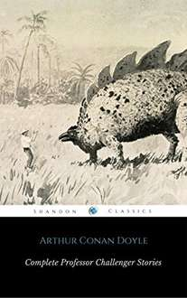 Sir Arthur Conan Doyle -  The Complete Professor Challenger Stories (With Notes And Illustrations) (ShandonPress) Kindle Edition - Free Download @ Amazon