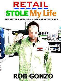 Retail Stole My Life: The Bitter Rants Of A Supermarket Worker Kindle Edition