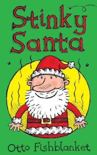Stinky Santa - A Very Smelly Christmas Ebook for Kids Kindle Edition