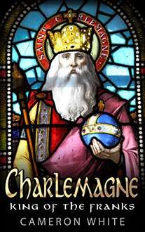 Free Kindle Book Charlemagne: King Of The Franks @ Amazon