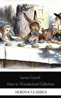 Alice in Wonderland Collection - All Four Books [Free Audiobooks Includes 'Alice's Adventures in Wonderland' 'Alice Through the Looking Glass'+ 2 more sequels] (Heron Classics) Kindle Edition  - Free Download @ Amazon