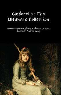 Cinderella: The Ultimate Collection Kindle Edition (Includes Links to free, full-length audio recordings of different versions of Cinderella.)  - Free Download @ Amazon