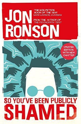 Jon Ronson - So You've Been Publicly Shamed - Kindle ebook £1.29  - Amazon
