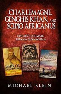 Charlemagne, Genghis Khan, and Scipio Africanus: History's Ultimate Trilogy (3 books in 1)byMichael Klein - Free @ Amazon