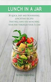 Lunch in a Jar: 30 Quick, Easy and Nourishing Lunchtime Recipes - Free Kindle Edition