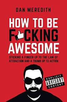 How to be ******* Awesome by Dan Meredith. Kindle Ed. Was £12.00 now £6.99. 180 out of 193 5* reviews.
