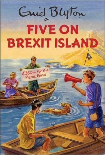 Five on Brexit Island (Enid Blyton for Grown Ups) Amazon Prime £2.99