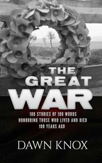 The Great War: One Hundred Stories, Of One Hundred Words, Honouring Those Who Lived and Died One Hundred Years Ago. Kindle Edition - Free Download @ Amazon