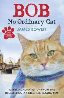 Bob: No Ordinary Cat (special edition for children aged 11 and above) by James Bowen Kindle Book 99p @ Amazon