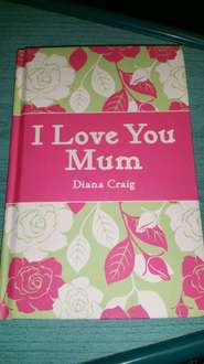 """I Love You Mum"" By Diana Craig, Hardback Book, In Store  £1 @ Poundland"