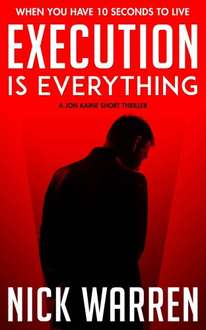 Gripping Thriller  - Nick Warren  -  Execution is Everything: A Jon Kaine Short Thriller Kindle Edition  - Free Download @ Amazon