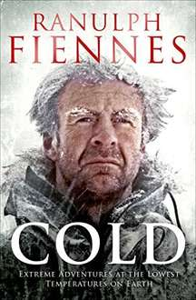 Cold: Extreme Adventures at the Lowest Temperatures on Earth - Ranulph Fiennes - 99p Kindle Edition (Amazon)
