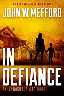 Excellent Thriller  - x09 John W. Mefford -  In Defiance (An Ivy Nash Thriller, Book 1) Kindle Edition  - Free Download @ Amazon