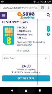 Sim only deal EE network  1GB Data 1000 Minutes Unlimited Texts £14.99 / 12 mths (+ over £132 cashback) £179.88 @ E2save