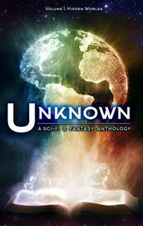 Unknown: A Science Fiction and Fantasy Anthology (Hidden Worlds Book 1) Kindle Edition (Amazon)