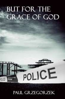 Cracking Thriller -  But for the Grace of God Kindle Edition by Paul Grzegorzek  - Free Download @ Amazon