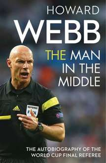 Howard Webb - The Man in the Middle (Kindle Book) - 99p @ Amazon