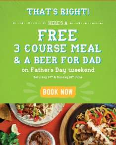 Chiquitos. Free, 3 course meal, and a beer for dad on fathers day weekend! (Another adult main course must be purchased from the main menu)