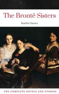 The Brontë Sisters: The Complete Novels ( ReadOn Classics) [Included 50 Classics Books + 50 Audiobooks Links and an Active TOC  [Kindle Edition]  - Free Download @ Amazon