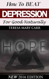 Teresa Mary Carr  - How to Beat Depression for Good Naturally [Kindle Edition]  - Free Download @ Amazon
