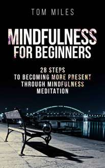 Mindfulness: Mindfulness For Beginners: 28 Steps To Becoming More Present Through Mindfulness Meditation (Mindfulness, Meditation) Kindle Edition   - Free Download @ Amazon