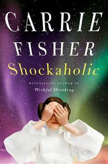 Shockaholic by Carrie Fisher Kindle ebook 99p on Amazon