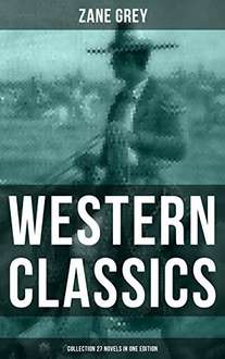 Western Classics: Zane Grey Collection (27 Novels in One Edition): Riders of the Purple Sage, The Last Trail, The Mysterious Rider, The Border Legion, Desert Gold, The Last of the Plainsmen and more Kindle Edition  - Free Download @ Amazon