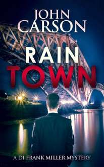 Excellent Crime Thriller -  John Carson - RAIN TOWN (DI Frank Miller Series Book 3) Kindle Edition - Free Download @ Amazon
