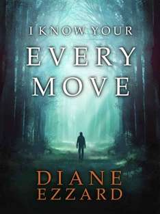 Gripping Psychological Thriller  - Diane Ezzard - I Know Your Every Move Kindle Edition  - Free Download @ Amazon
