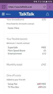 Talk Talk Fibre Unlimted £25 a month / 24 months £600 in total