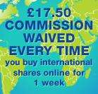 Halifax - £17.50 commission waived for online purchases of international shares!
