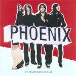 Pheonix - It's never been like that (CD) - £4.99 at Amazon
