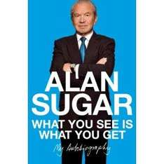 What You See Is What You Get - Alan Sugar (Paperback) - £3.99 Delivered @ Amazon