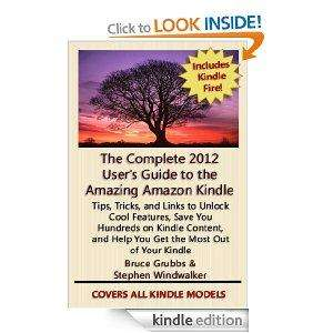 The Complete 2012 User's Guide to the Amazing Amazon Kindle: Covers All Current Kindles Including the Kindle Fire, Kindle Touch, Kindle Keyboard, and Kindle (Revised April 2012) [Kindle Edition] Free (normally £3.00)