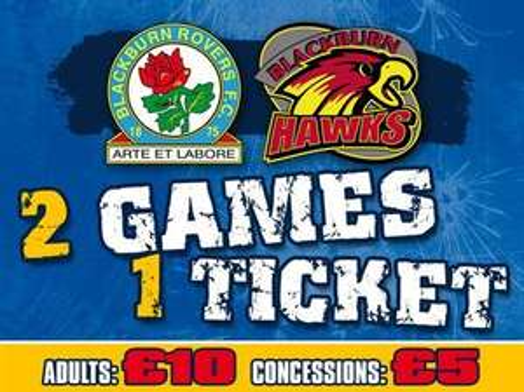 £10 to watch both Blackburn Rovers v Cardiff and Blackburn Hawks v Coventry